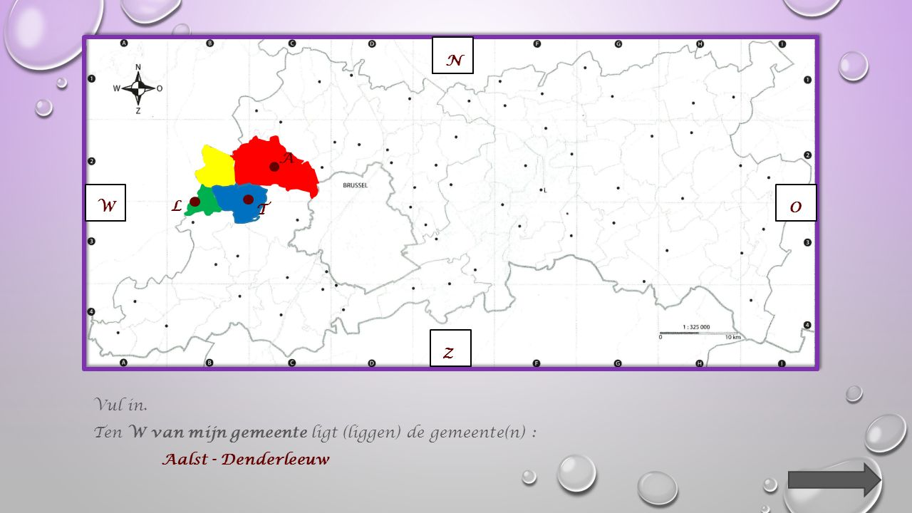 Vul in. Ten Z van mijn gemeente ligt (liggen) de gemeente(n) : Liedekerke - Ternat N O W Z A L T