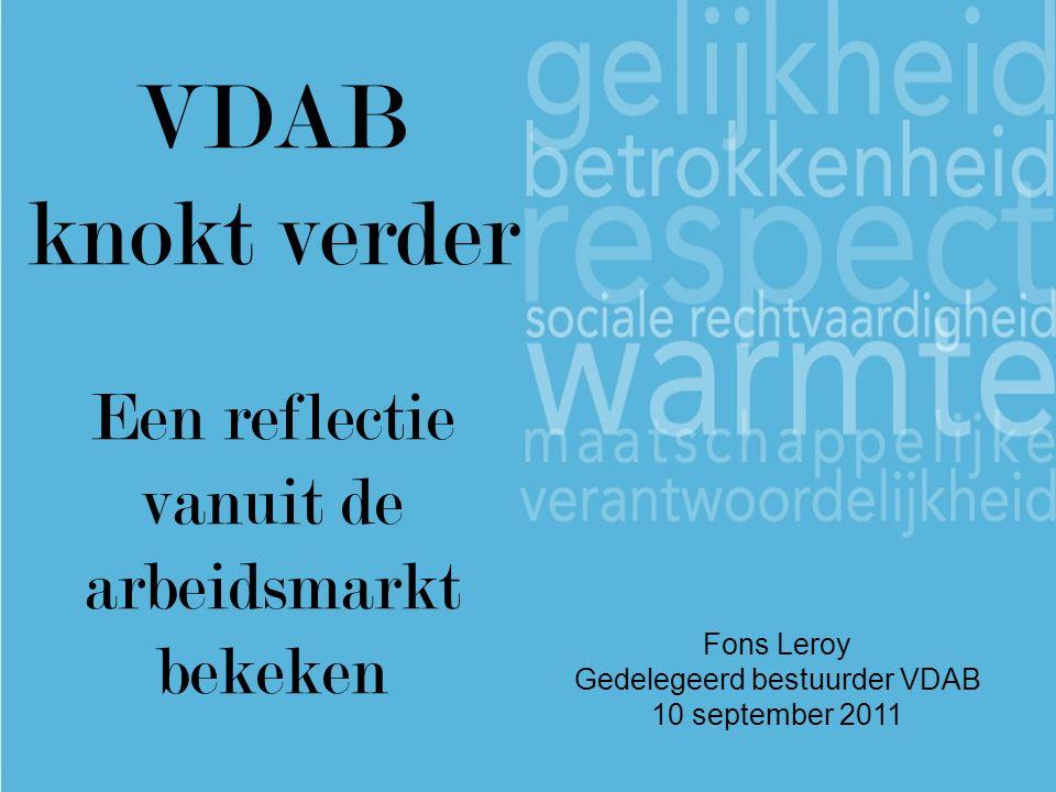 www.vdab.be 0800 30 700 Fons Leroy Gedelegeerd bestuurder VDAB 10 september 2011 VDAB knokt verder Een reflectie vanuit de arbeidsmarkt bekeken