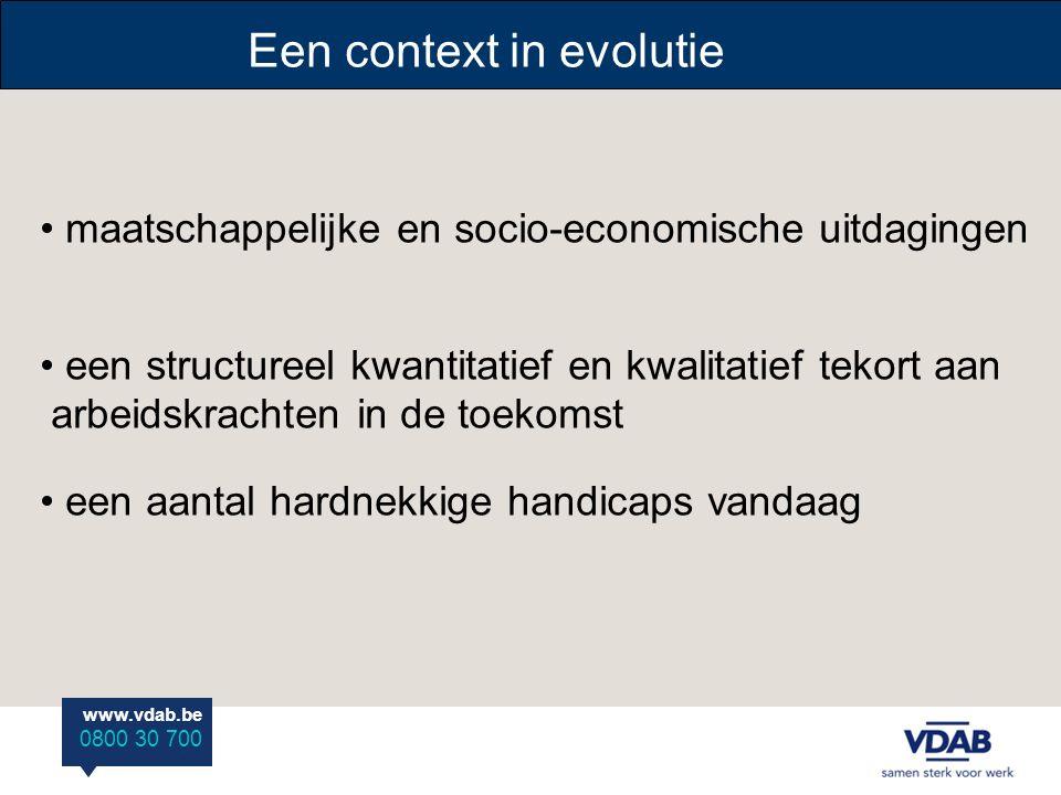 www.vdab.be 0800 30 700 Een context in evolutie maatschappelijke en socio-economische uitdagingen een structureel kwantitatief en kwalitatief tekort aan arbeidskrachten in de toekomst een aantal hardnekkige handicaps vandaag