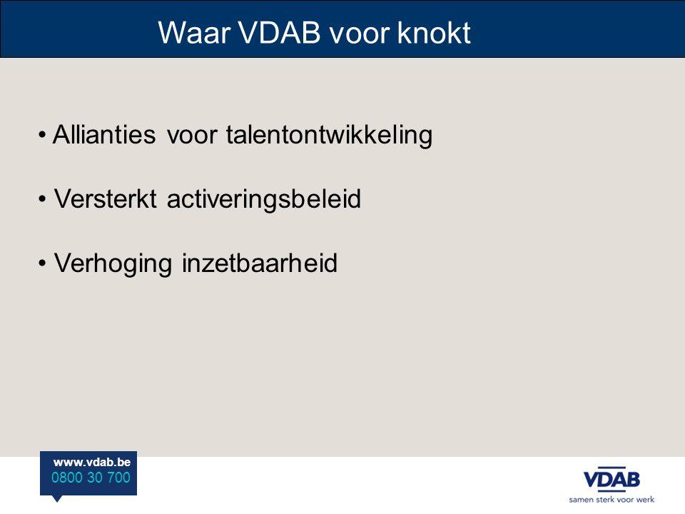 www.vdab.be 0800 30 700 Waar VDAB voor knokt Allianties voor talentontwikkeling Versterkt activeringsbeleid Verhoging inzetbaarheid