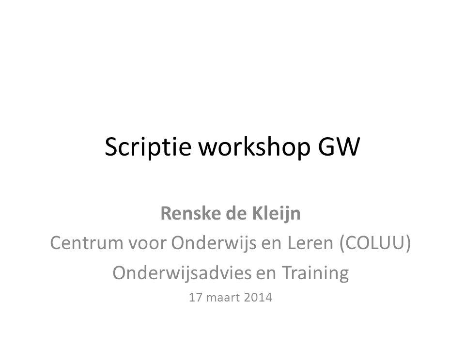 Scriptie workshop GW Renske de Kleijn Centrum voor Onderwijs en Leren (COLUU) Onderwijsadvies en Training 17 maart 2014