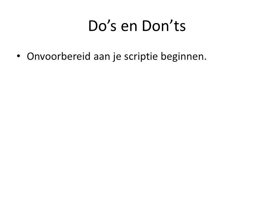 Do's en Don'ts Onvoorbereid aan je scriptie beginnen.