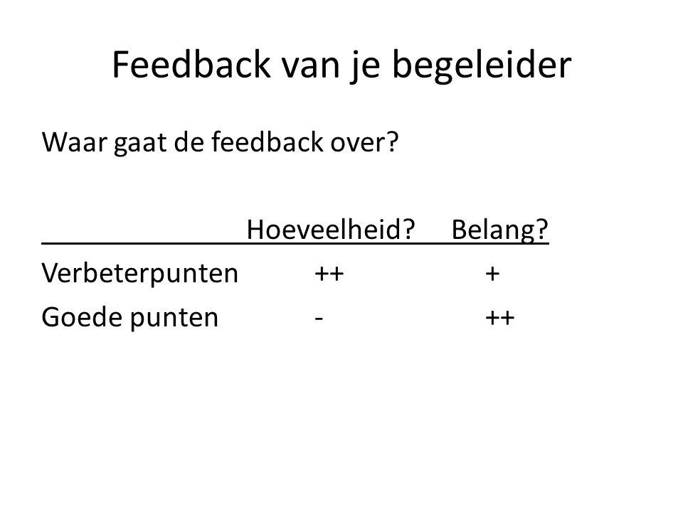 Feedback van je begeleider Waar gaat de feedback over.