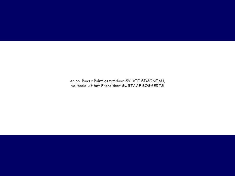 en op Power Point gezet door SYLVIE SIMONEAU, vertaald uit het Frans door GUSTAAF BOGAERTS