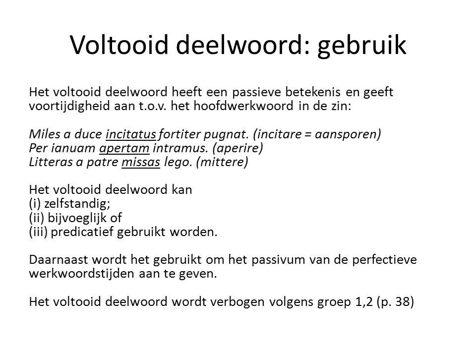 Voltooid deelwoord: gebruik Het voltooid deelwoord heeft een passieve betekenis en geeft voortijdigheid aan t.o.v.