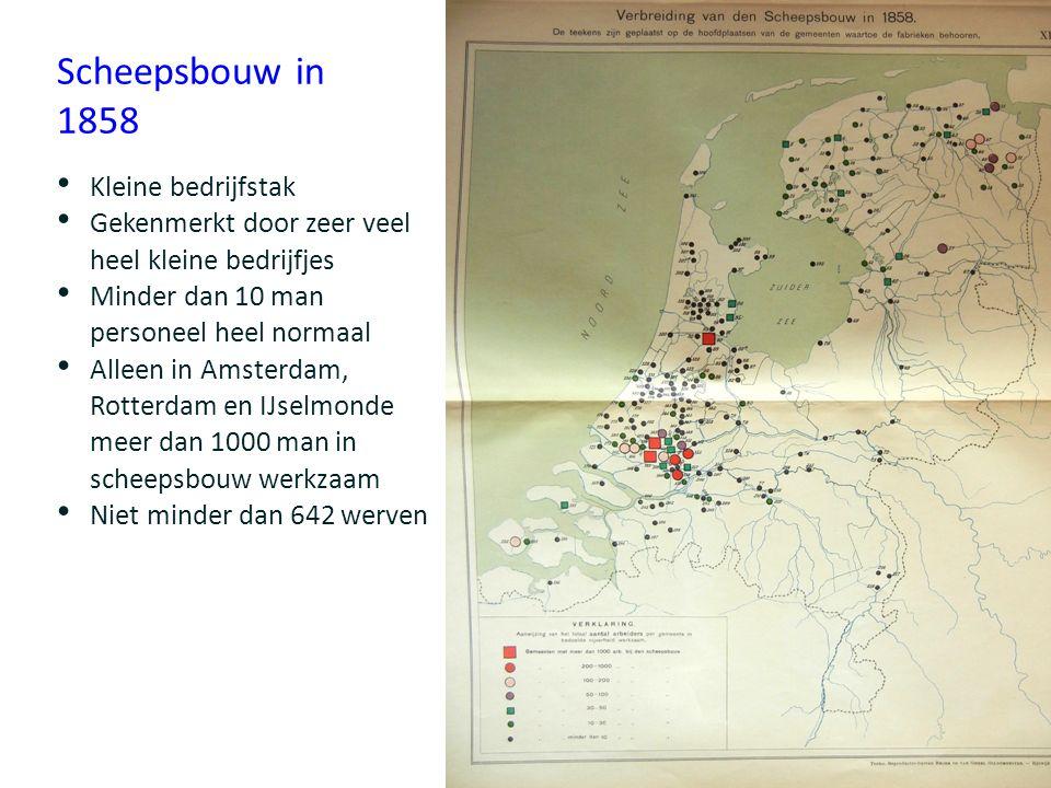 Scheepsbouw in 1858 Kleine bedrijfstak Gekenmerkt door zeer veel heel kleine bedrijfjes Minder dan 10 man personeel heel normaal Alleen in Amsterdam,
