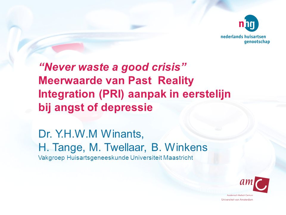 Never waste a good crisis Meerwaarde van Past Reality Integration (PRI) aanpak in eerstelijn bij angst of depressie Dr.