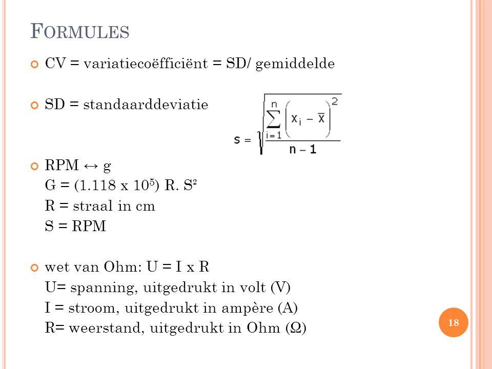 F ORMULES CV = variatiecoëfficiënt = SD/ gemiddelde SD = standaarddeviatie RPM ↔ g G = (1.118 x 10 5 ) R.