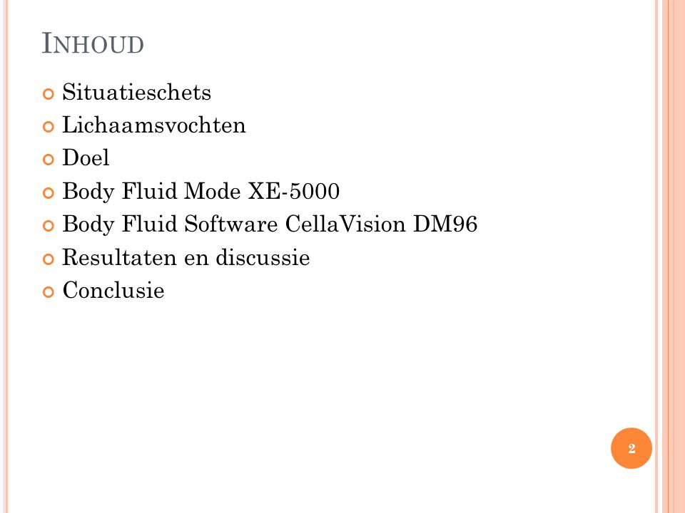 I NHOUD Situatieschets Lichaamsvochten Doel Body Fluid Mode XE-5000 Body Fluid Software CellaVision DM96 Resultaten en discussie Conclusie 2