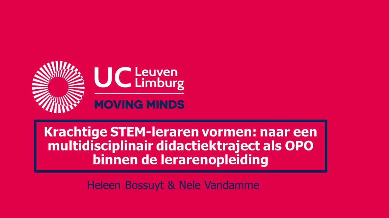 Krachtige STEM-leraren vormen: naar een multidisciplinair didactiektraject als OPO binnen de lerarenopleiding Heleen Bossuyt & Nele Vandamme