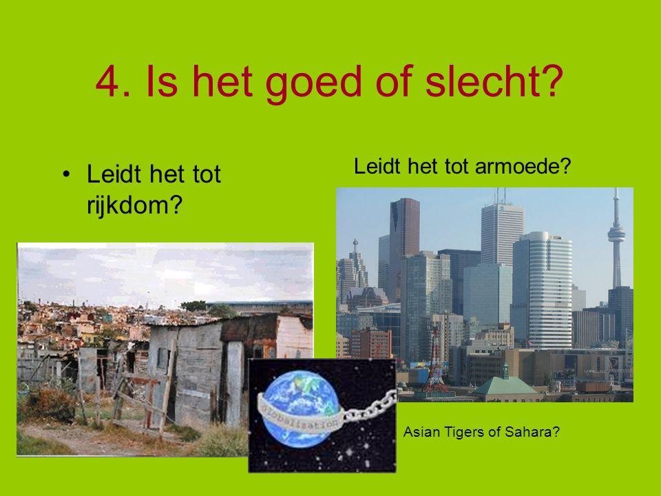 4. Is het goed of slecht? Leidt het tot rijkdom? Leidt het tot armoede? Asian Tigers of Sahara?