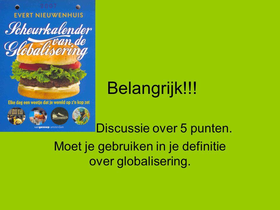 Belangrijk!!! Discussie over 5 punten. Moet je gebruiken in je definitie over globalisering.