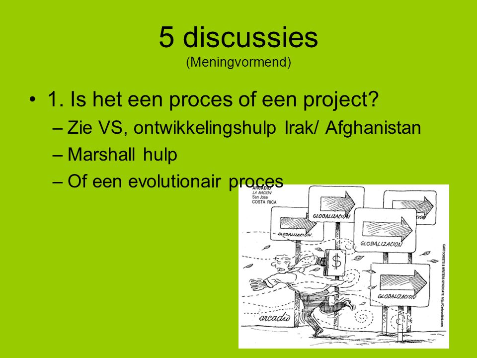 5 discussies (Meningvormend) 1. Is het een proces of een project.