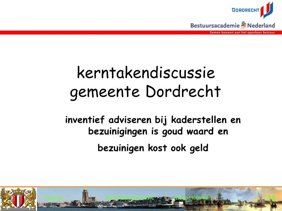 3sep14kerntakendiscussie - Marco Kramer 18 kerntakendiscussie gemeente Dordrecht inventief adviseren bij kaderstellen en bezuinigingen is goud waard en bezuinigen kost ook geld