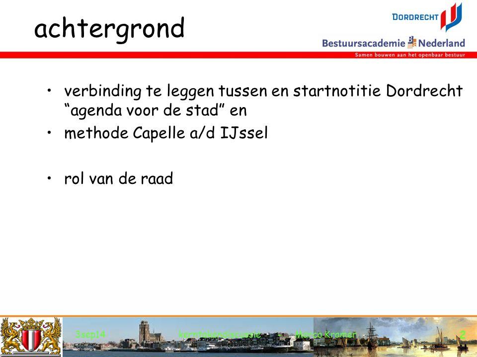 achtergrond verbinding te leggen tussen en startnotitie Dordrecht agenda voor de stad en methode Capelle a/d IJssel rol van de raad 3sep14kerntakendiscussie - Marco Kramer 2