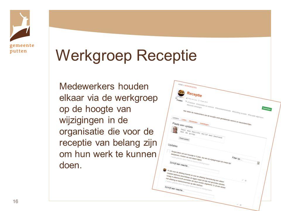 Werkgroep Receptie 16 Medewerkers houden elkaar via de werkgroep op de hoogte van wijzigingen in de organisatie die voor de receptie van belang zijn om hun werk te kunnen doen.