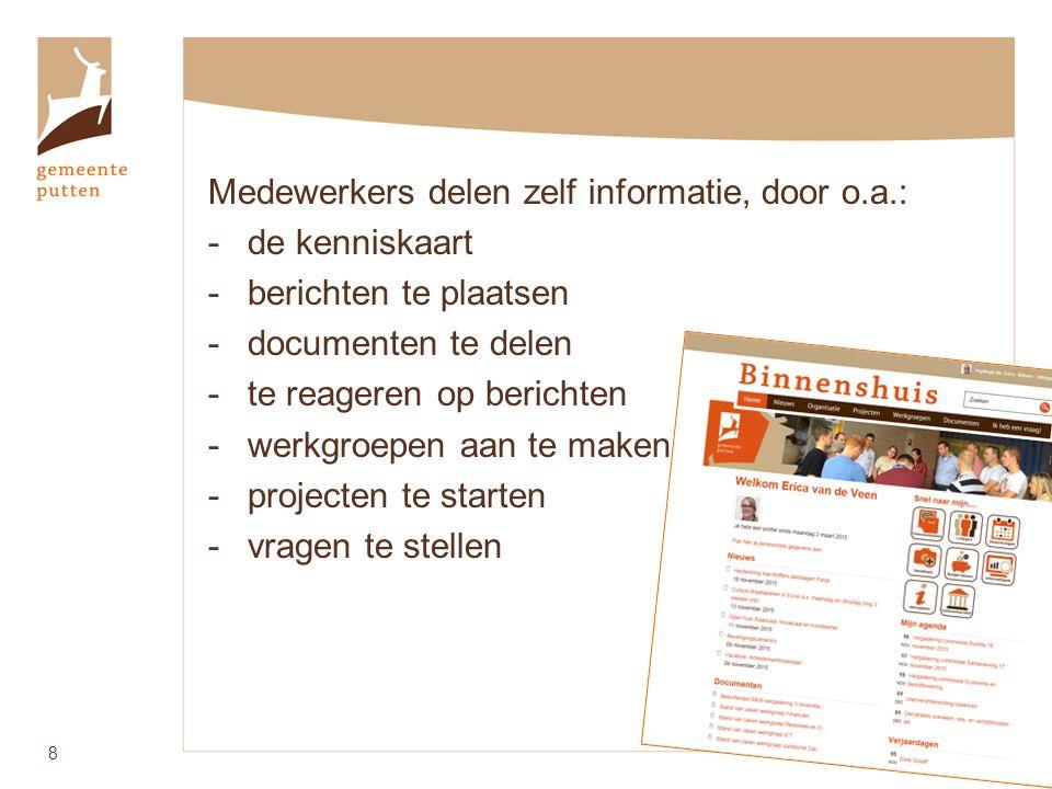 Medewerkers delen zelf informatie, door o.a.: -de kenniskaart -berichten te plaatsen -documenten te delen -te reageren op berichten -werkgroepen aan te maken -projecten te starten -vragen te stellen 8