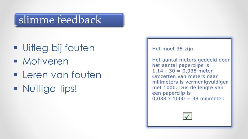 slimme feedback  Uitleg bij fouten  Motiveren  Leren van fouten  Nuttige tips!