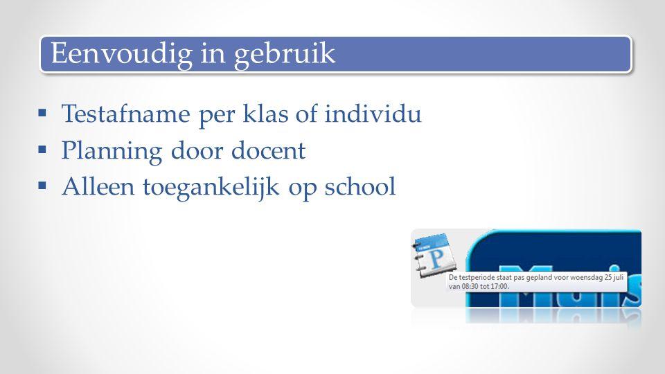  Testafname per klas of individu  Planning door docent  Alleen toegankelijk op school Eenvoudig in gebruik