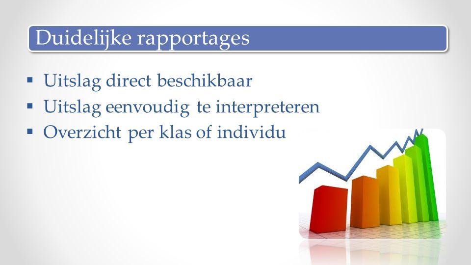  Uitslag direct beschikbaar  Uitslag eenvoudig te interpreteren  Overzicht per klas of individu Duidelijke rapportages