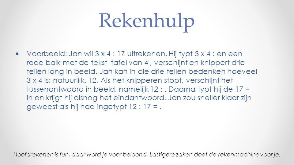 Rekenhulp  Voorbeeld: Jan wil 3 x 4 : 17 uitrekenen. Hij typt 3 x 4 : en een rode balk met de tekst 'tafel van 4', verschijnt en knippert drie tellen