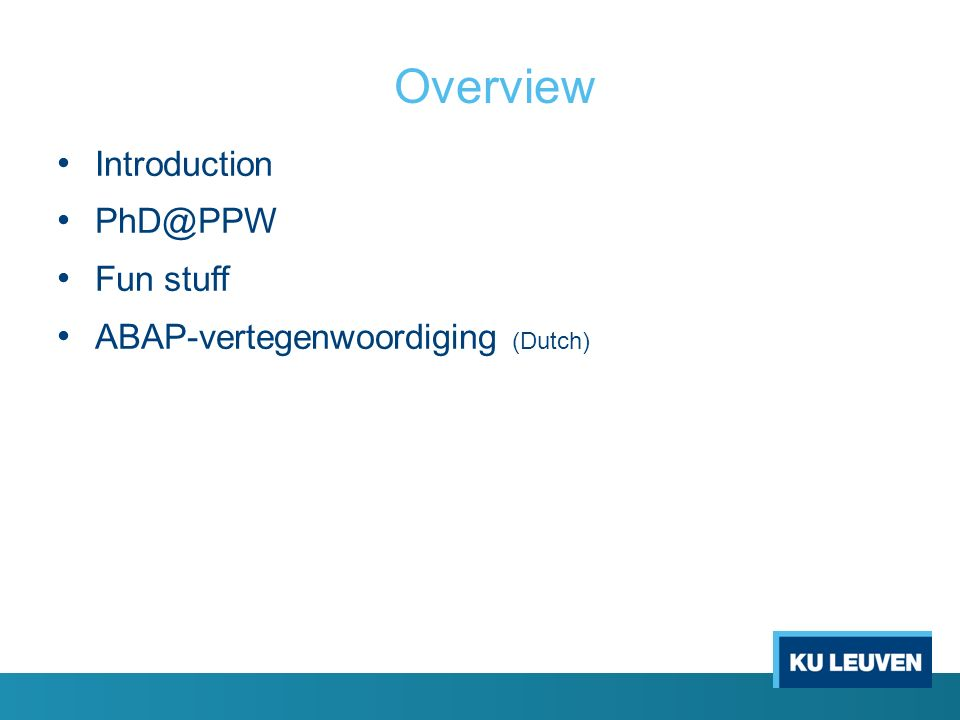 Overview Introduction PhD@PPW Fun stuff ABAP-vertegenwoordiging (Dutch)