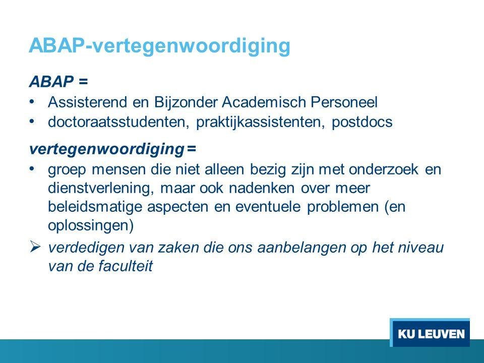 ABAP-vertegenwoordiging ABAP = Assisterend en Bijzonder Academisch Personeel doctoraatsstudenten, praktijkassistenten, postdocs vertegenwoordiging = g