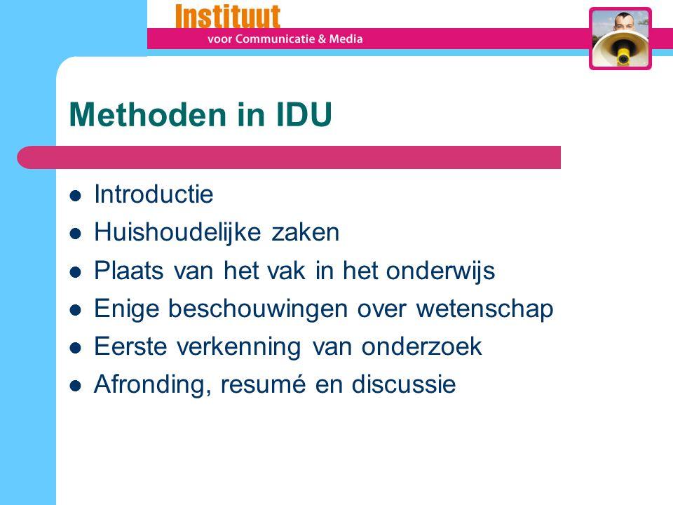 Methoden in IDU Introductie Huishoudelijke zaken Plaats van het vak in het onderwijs Enige beschouwingen over wetenschap Eerste verkenning van onderzoek Afronding, resumé en discussie