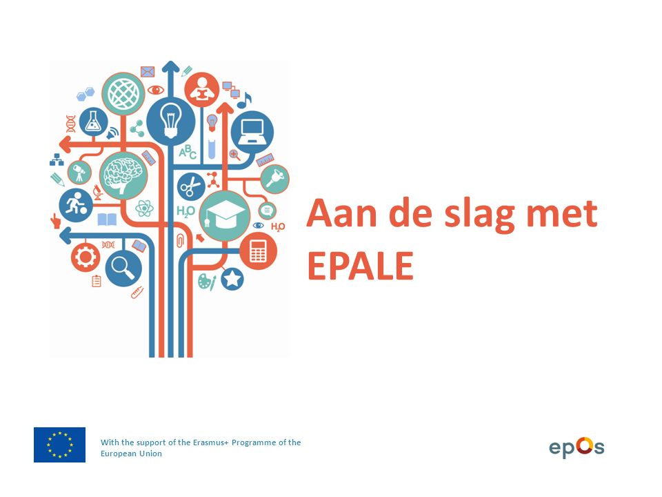 Aan de slag met EPALE With the support of the Erasmus+ Programme of the European Union
