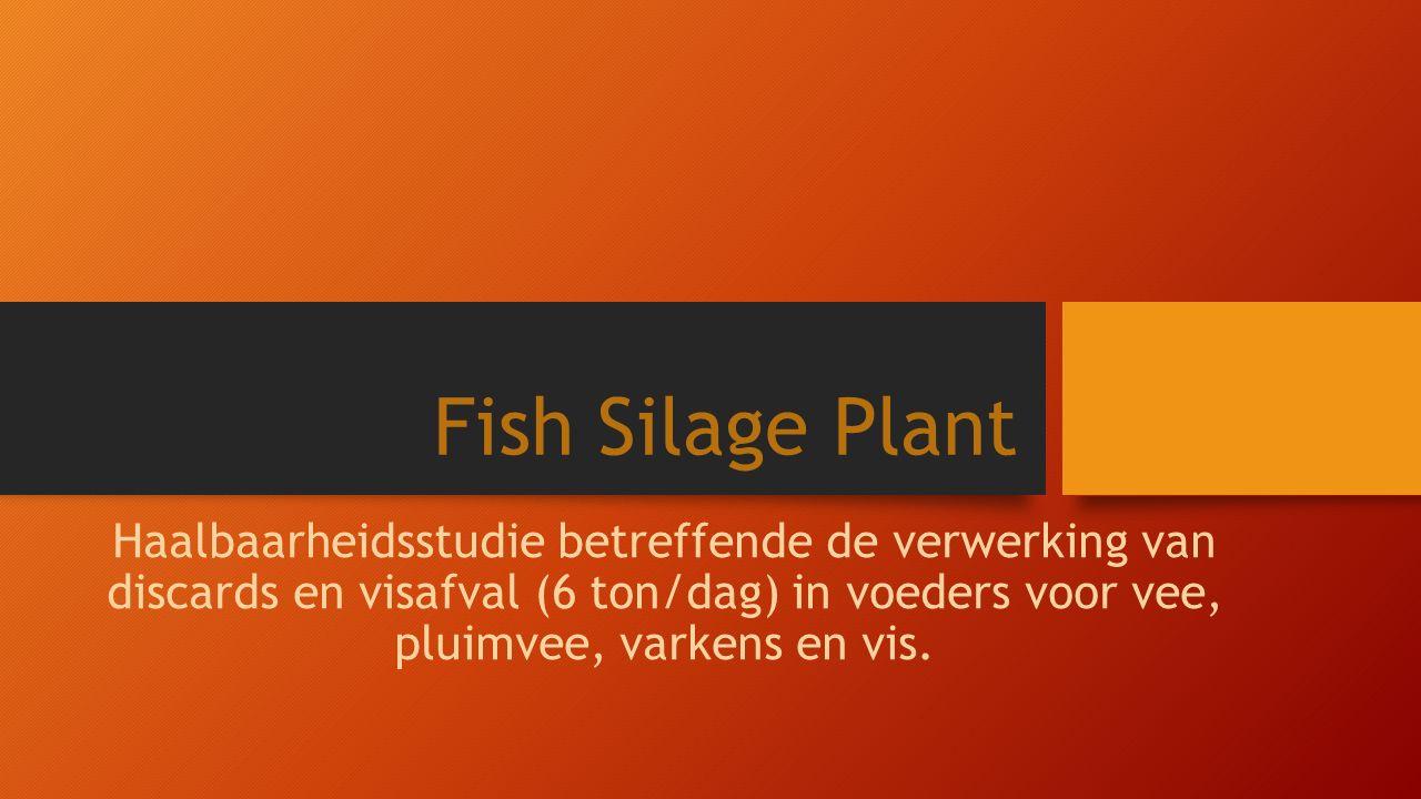 Fish Silage Plant Haalbaarheidsstudie betreffende de verwerking van discards en visafval (6 ton/dag) in voeders voor vee, pluimvee, varkens en vis.