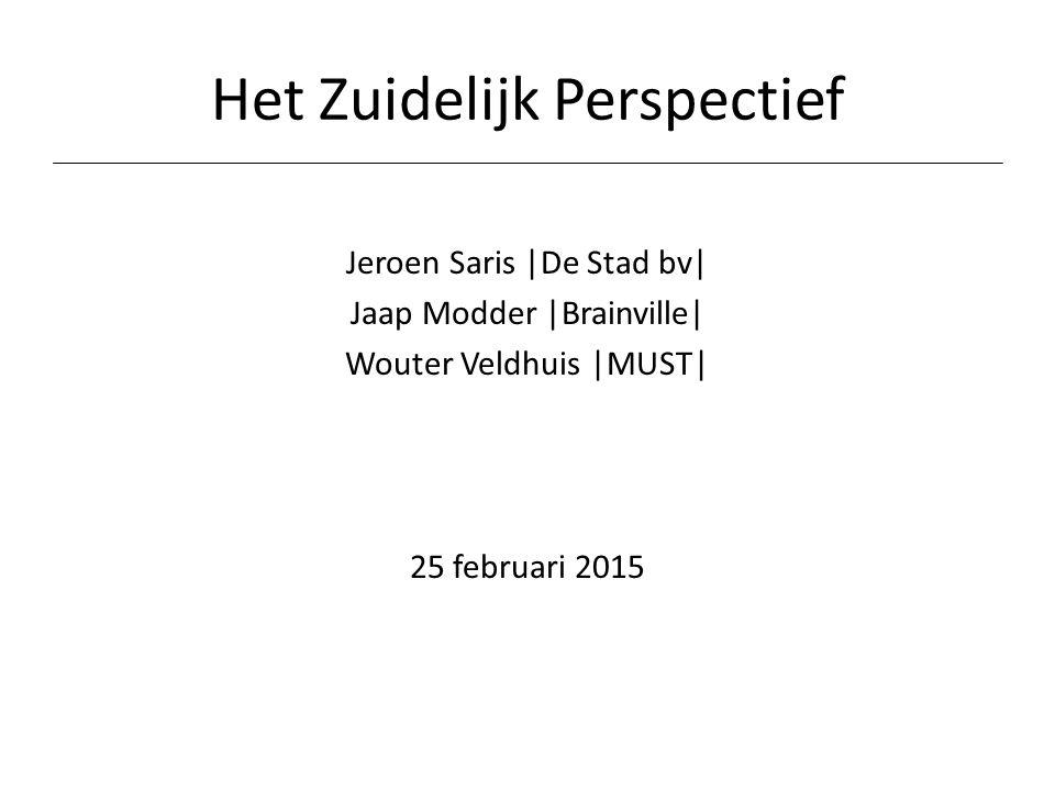 Het Zuidelijk Perspectief Jeroen Saris |De Stad bv| Jaap Modder |Brainville| Wouter Veldhuis |MUST| 25 februari 2015