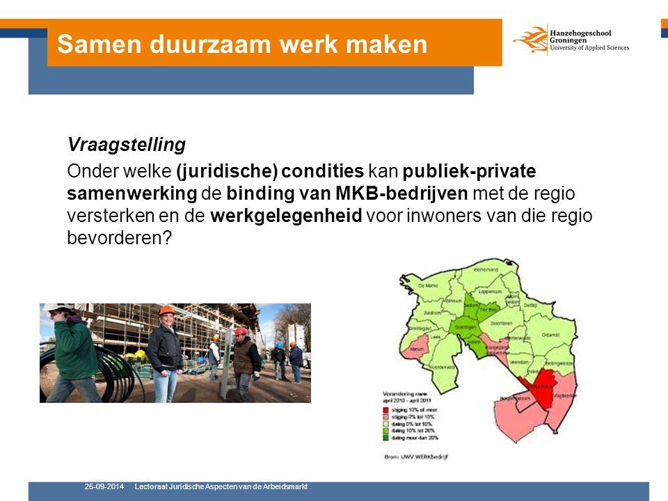 Samen duurzaam werk maken Vraagstelling Onder welke (juridische) condities kan publiek-private samenwerking de binding van MKB-bedrijven met de regio versterken en de werkgelegenheid voor inwoners van die regio bevorderen.