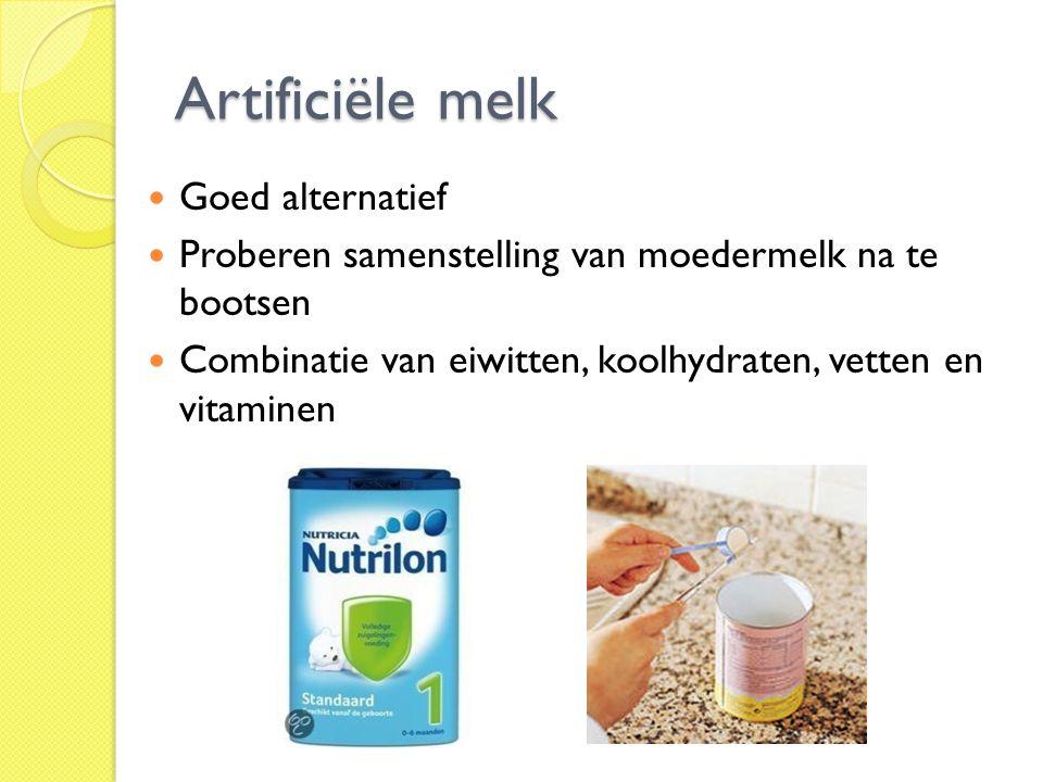 Artificiële melk Goed alternatief Proberen samenstelling van moedermelk na te bootsen Combinatie van eiwitten, koolhydraten, vetten en vitaminen