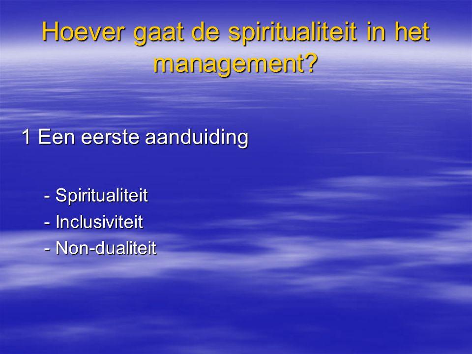 Hoever gaat de spiritualiteit in het management? 1 Een eerste aanduiding - Spiritualiteit - Inclusiviteit - Non-dualiteit