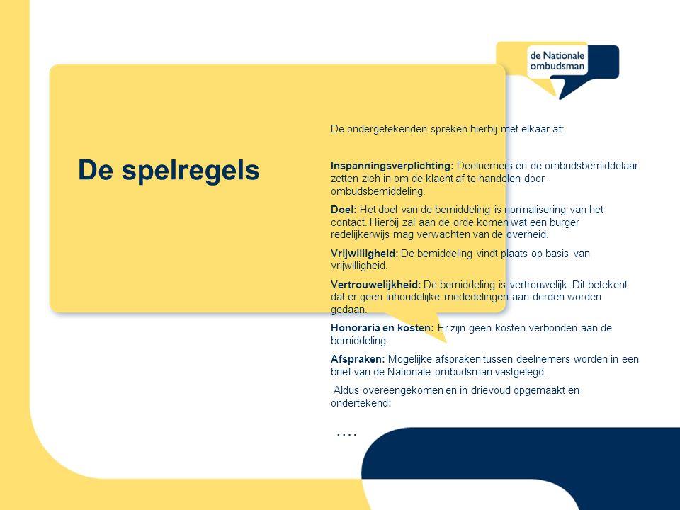 De spelregels De ondergetekenden spreken hierbij met elkaar af: Inspanningsverplichting: Deelnemers en de ombudsbemiddelaar zetten zich in om de klacht af te handelen door ombudsbemiddeling.