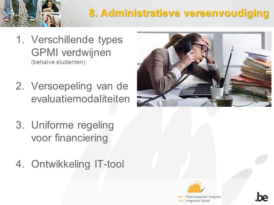 8. Administratieve vereenvoudiging 1.Verschillende types GPMI verdwijnen (behalve studenten) 2.Versoepeling van de evaluatiemodaliteiten 3.Uniforme re