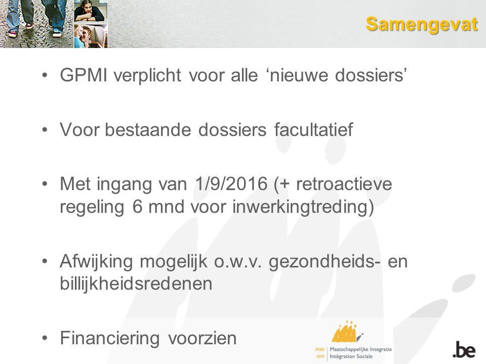 Samengevat GPMI verplicht voor alle 'nieuwe dossiers' Voor bestaande dossiers facultatief Met ingang van 1/9/2016 (+ retroactieve regeling 6 mnd voor inwerkingtreding) Afwijking mogelijk o.w.v.