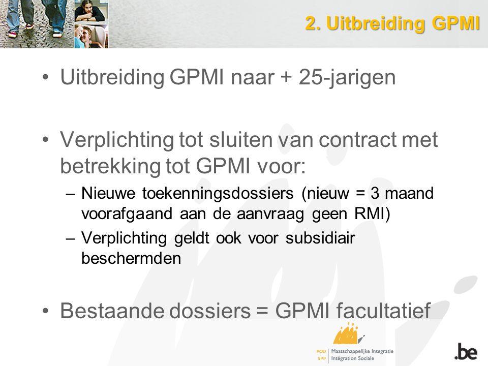 2. Uitbreiding GPMI Uitbreiding GPMI naar + 25-jarigen Verplichting tot sluiten van contract met betrekking tot GPMI voor: –Nieuwe toekenningsdossiers