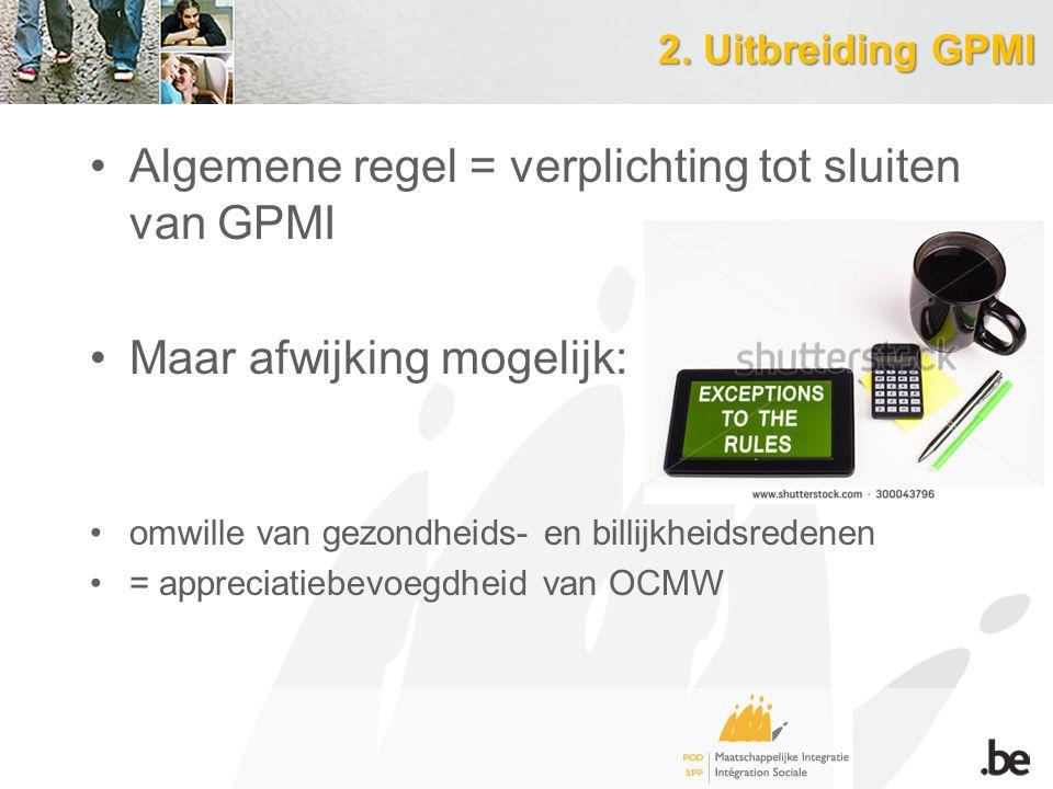2. Uitbreiding GPMI Algemene regel = verplichting tot sluiten van GPMI Maar afwijking mogelijk: omwille van gezondheids- en billijkheidsredenen = appr