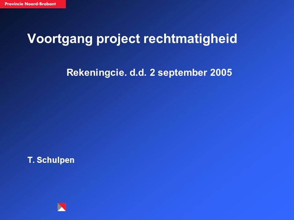 Voortgang project rechtmatigheid Rekeningcie. d.d. 2 september 2005 T. Schulpen