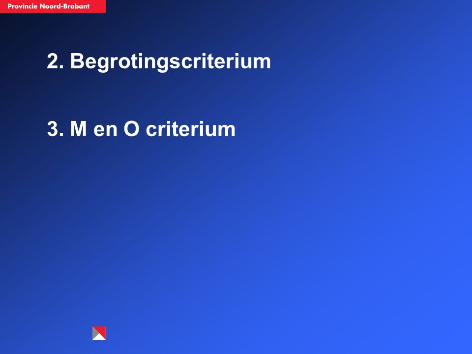 2. Begrotingscriterium 3. M en O criterium