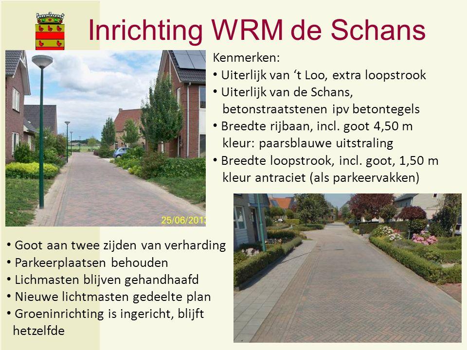 Inrichting WRM de Schans Kenmerken: Uiterlijk van 't Loo, extra loopstrook Uiterlijk van de Schans, betonstraatstenen ipv betontegels Breedte rijbaan, incl.