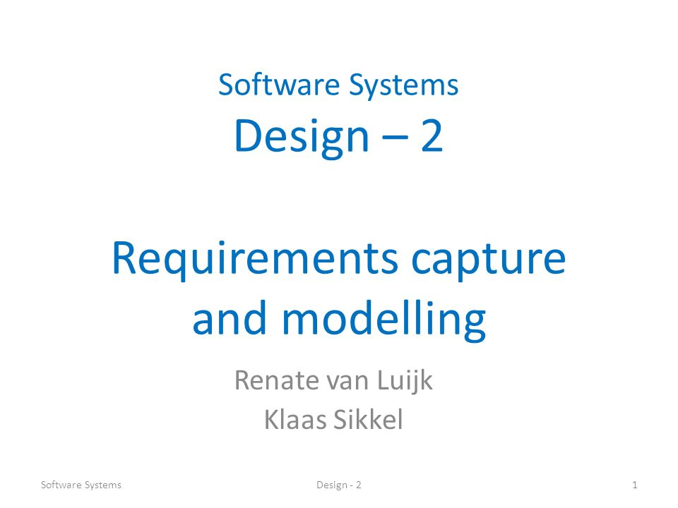 Today's topic Software SystemsDesign - 22 Requirements Elicitation Requirements Elicitation