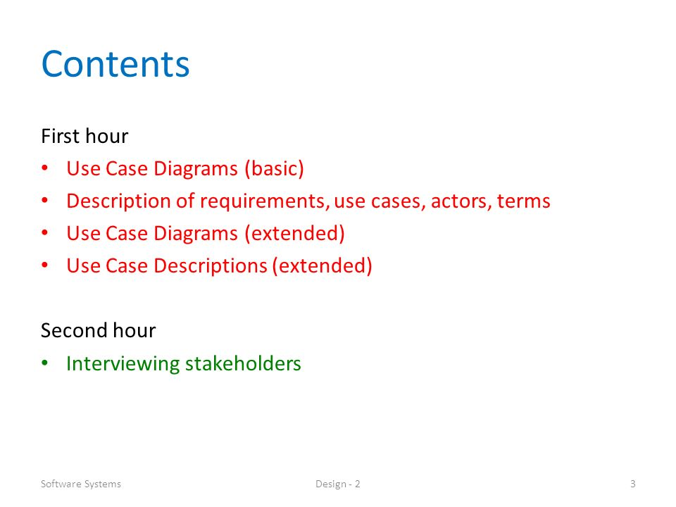 Contents First hour Use Case Diagrams (basic) Description of requirements, use cases, actors, terms Use Case Diagrams (extended) Use Case Descriptions