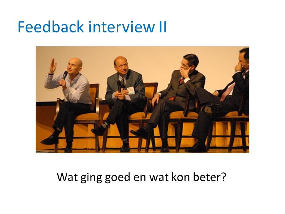 Feedback interview II Wat ging goed en wat kon beter