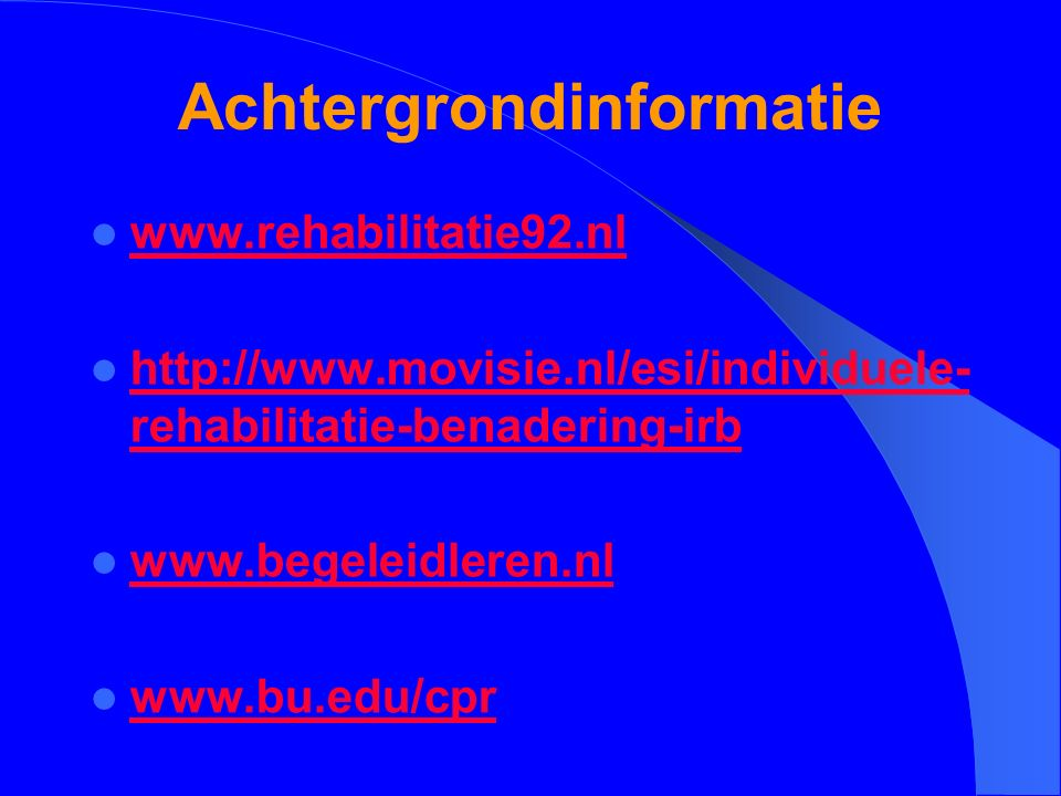 Achtergrondinformatie www.rehabilitatie92.nl http://www.movisie.nl/esi/individuele- rehabilitatie-benadering-irb http://www.movisie.nl/esi/individuele