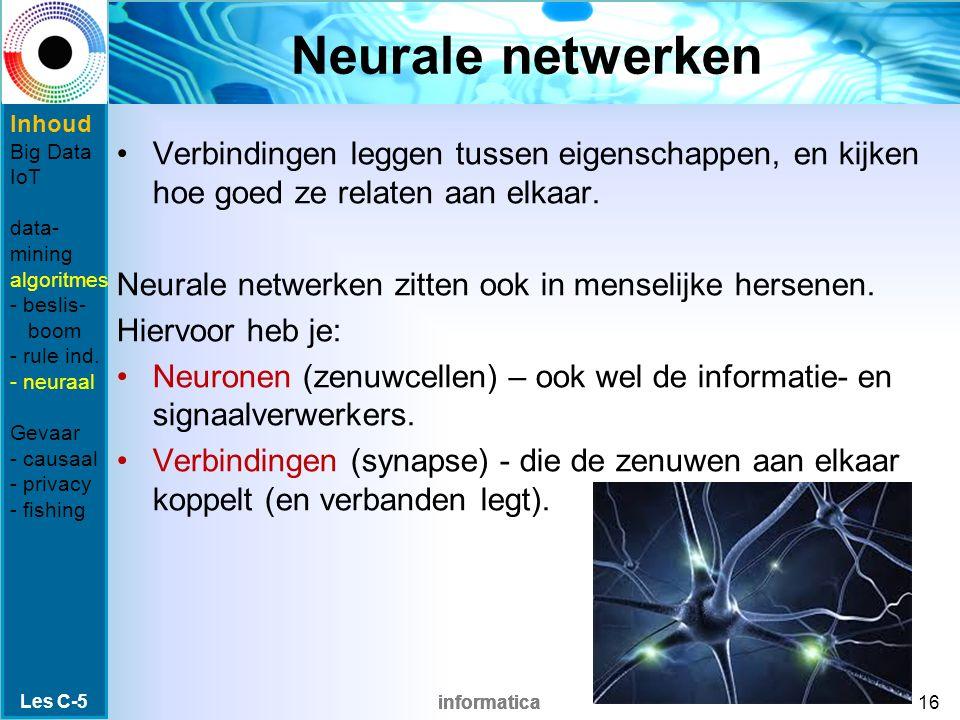 informatica Neurale netwerken Verbindingen leggen tussen eigenschappen, en kijken hoe goed ze relaten aan elkaar. Neurale netwerken zitten ook in mens
