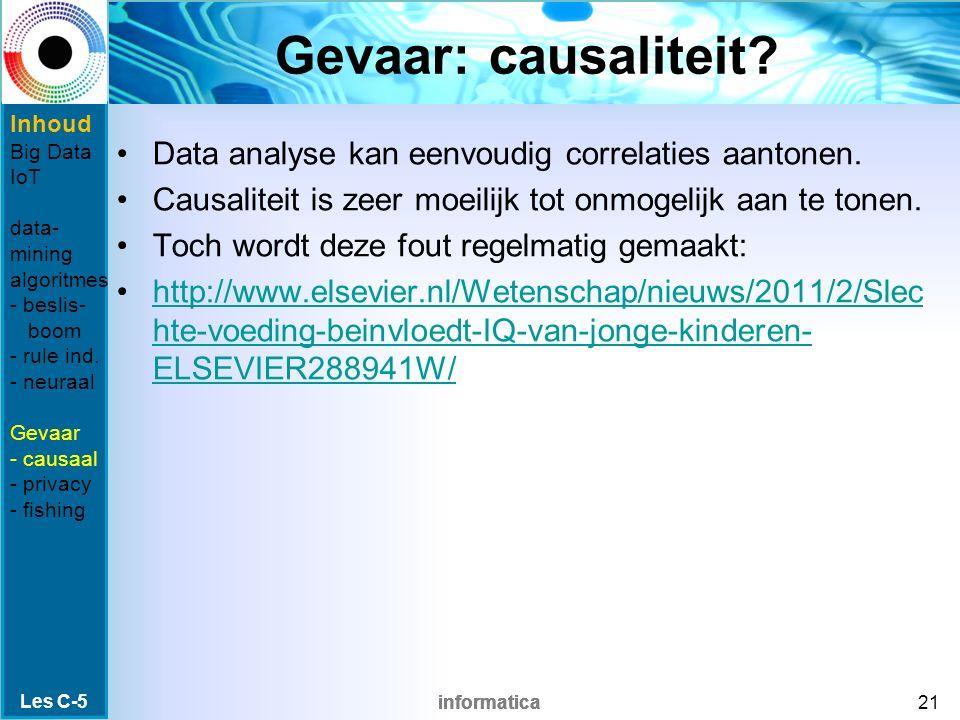 informatica Gevaar: causaliteit? Data analyse kan eenvoudig correlaties aantonen. Causaliteit is zeer moeilijk tot onmogelijk aan te tonen. Toch wordt
