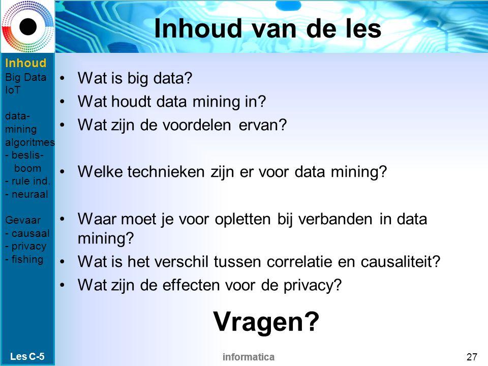 informatica Inhoud van de les Wat is big data? Wat houdt data mining in? Wat zijn de voordelen ervan? Welke technieken zijn er voor data mining? Waar