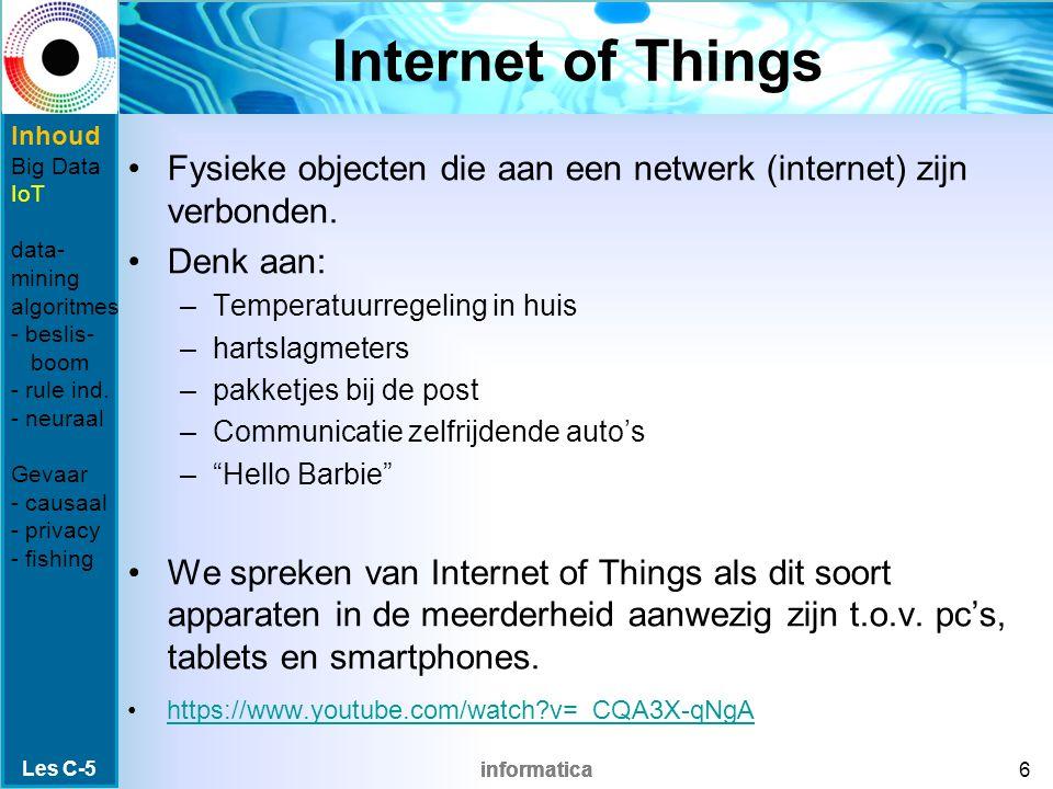 informatica Internet of Things Fysieke objecten die aan een netwerk (internet) zijn verbonden. Denk aan: –Temperatuurregeling in huis –hartslagmeters